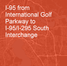 I-95 from International Golf Parkway to I-95/I-295 South Interchange